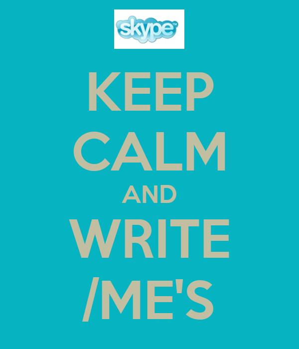 KEEP CALM AND WRITE /ME'S