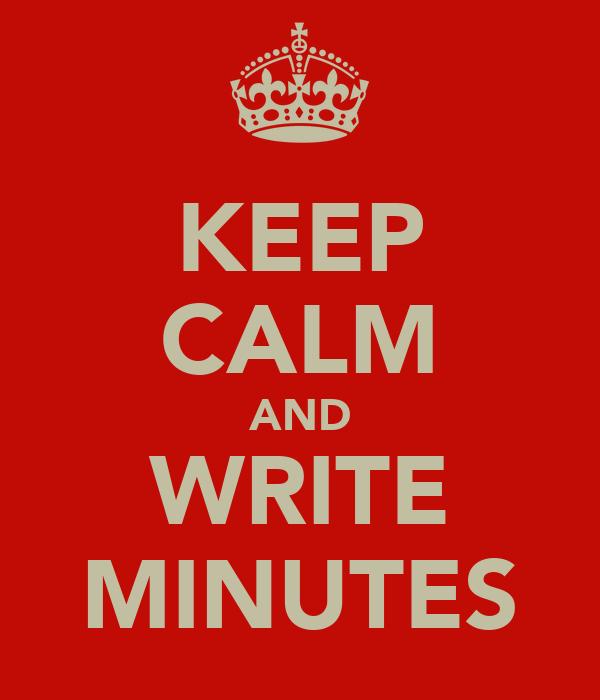 KEEP CALM AND WRITE MINUTES