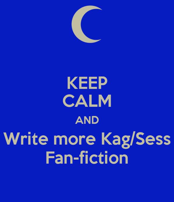 KEEP CALM AND Write more Kag/Sess Fan-fiction