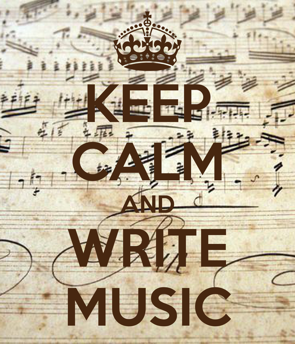 KEEP CALM AND WRITE MUSIC