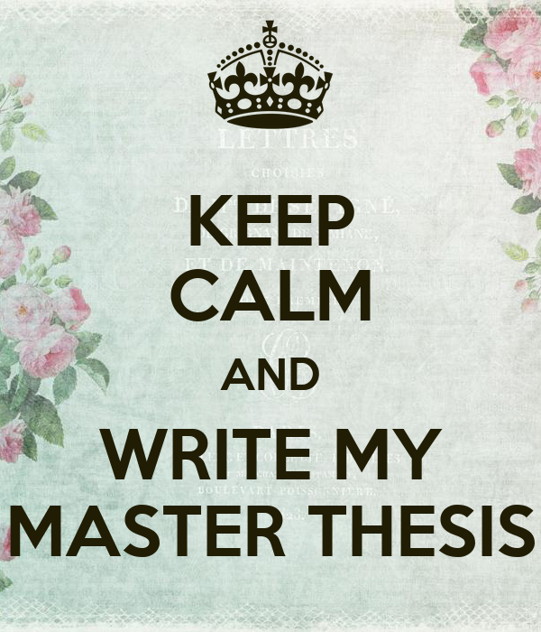 KEEP CALM AND WRITE MY MASTER THESIS