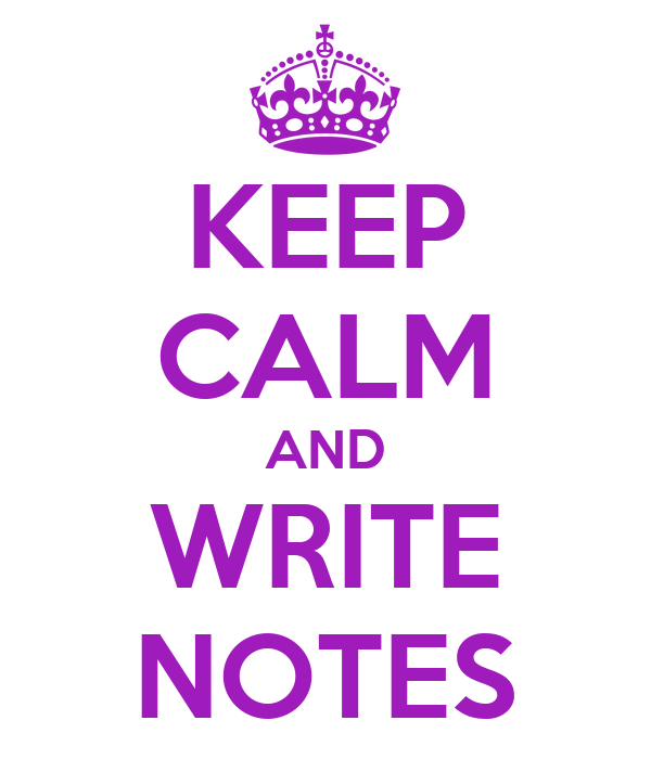 KEEP CALM AND WRITE NOTES