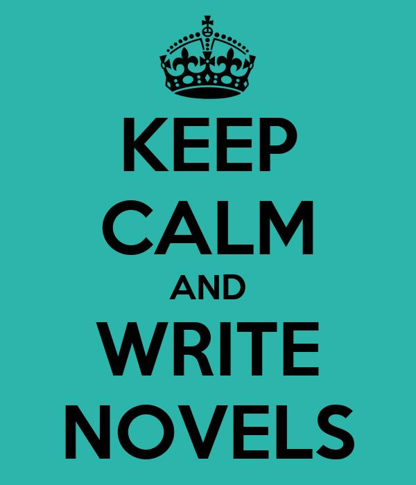KEEP CALM AND WRITE NOVELS