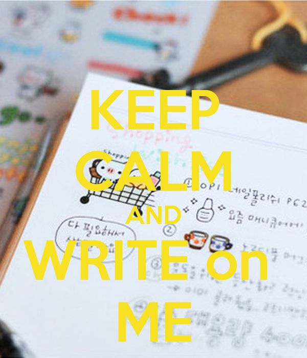 KEEP CALM AND WRITE on  ME