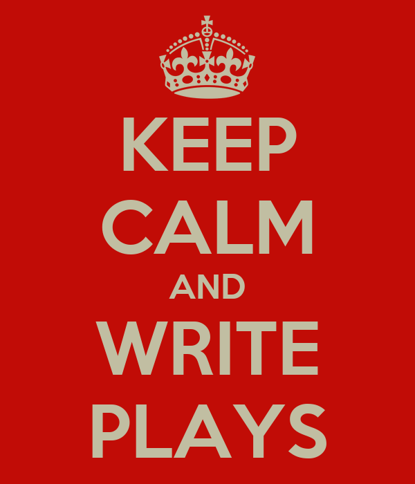 KEEP CALM AND WRITE PLAYS