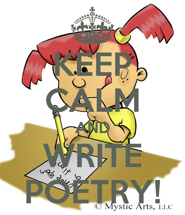 KEEP CALM AND WRITE POETRY!