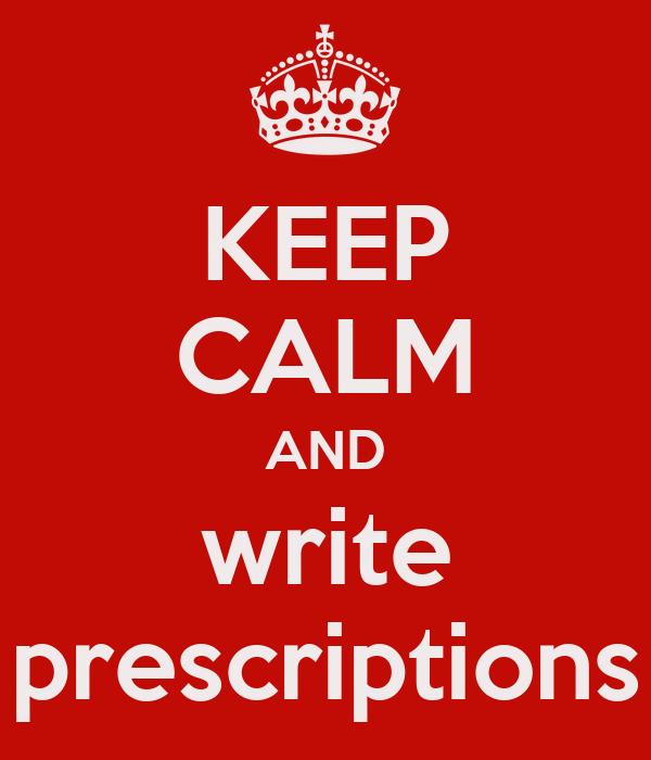KEEP CALM AND write prescriptions