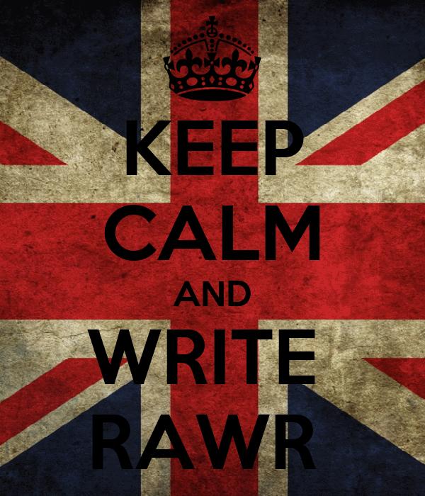 KEEP CALM AND WRITE  RAWR