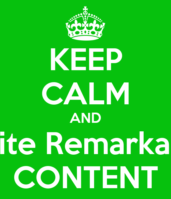 KEEP CALM AND Write Remarkable CONTENT