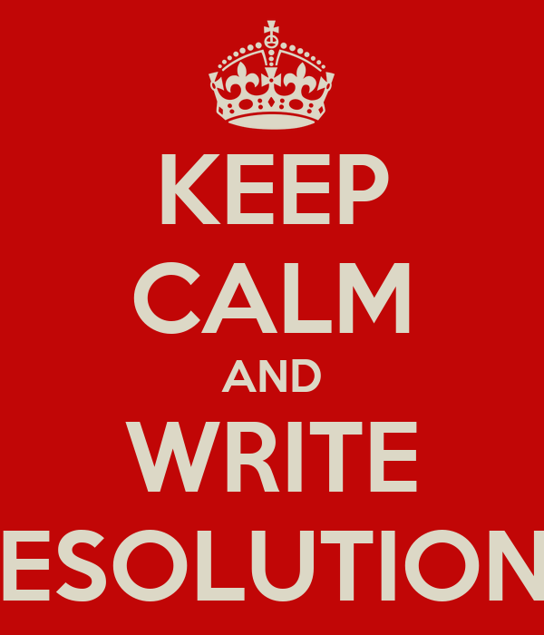 KEEP CALM AND WRITE RESOLUTIONS