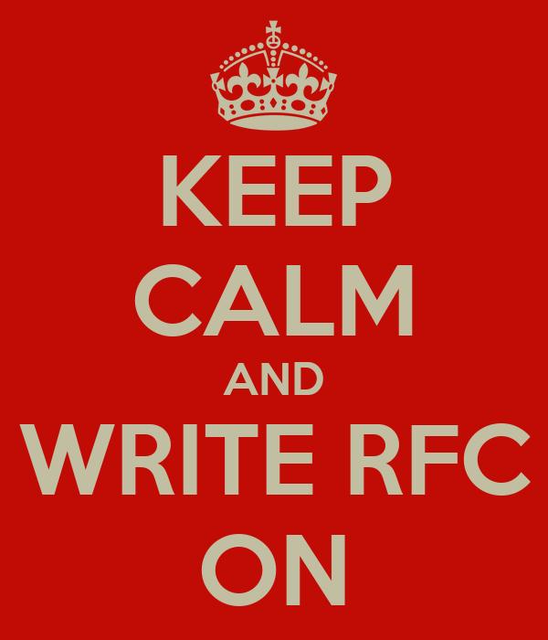 KEEP CALM AND WRITE RFC ON