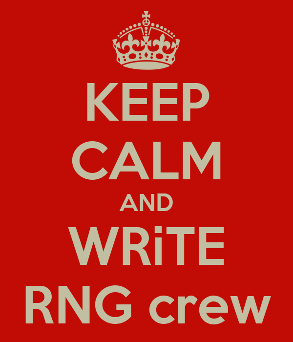 KEEP CALM AND WRiTE RNG crew