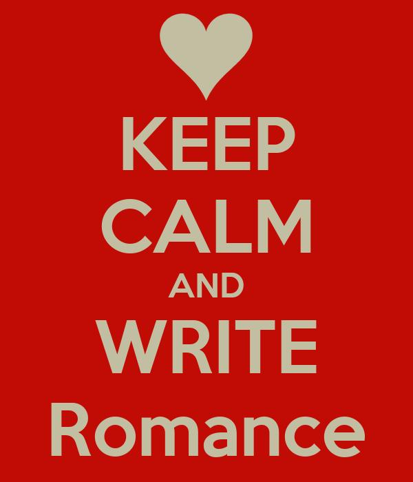 KEEP CALM AND WRITE Romance