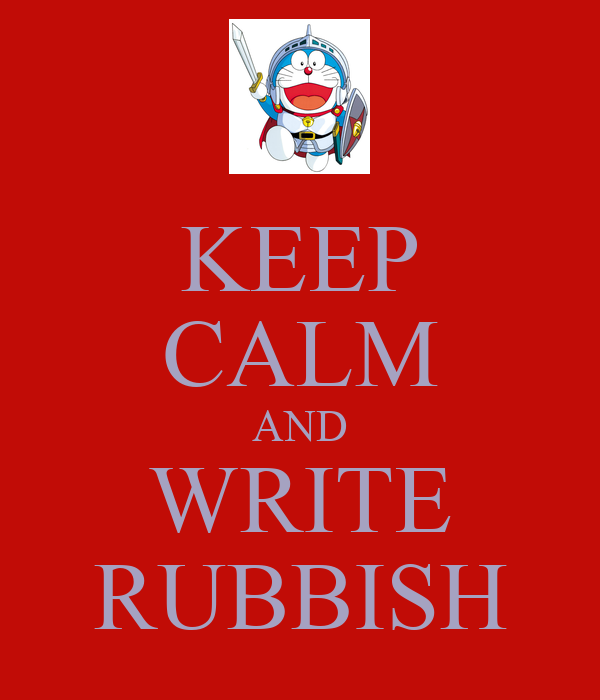 KEEP CALM AND WRITE RUBBISH