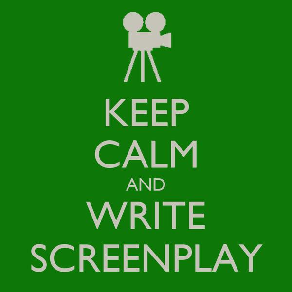 KEEP CALM AND WRITE SCREENPLAY
