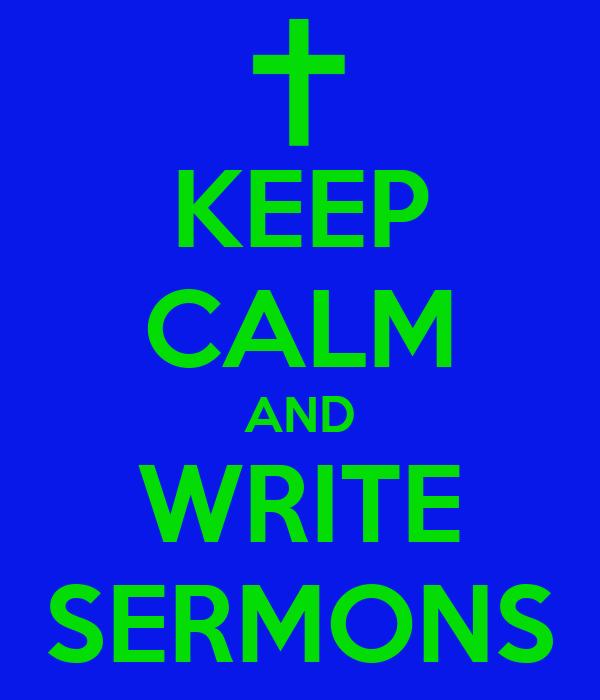 KEEP CALM AND WRITE SERMONS