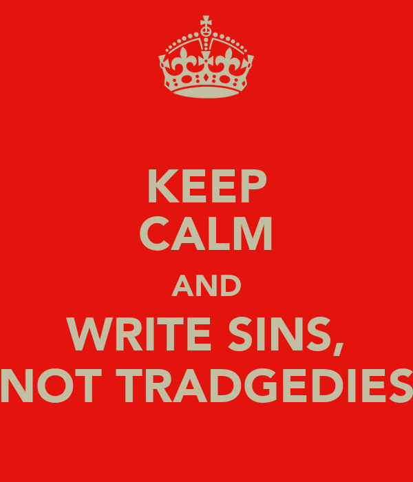 KEEP CALM AND WRITE SINS, NOT TRADGEDIES