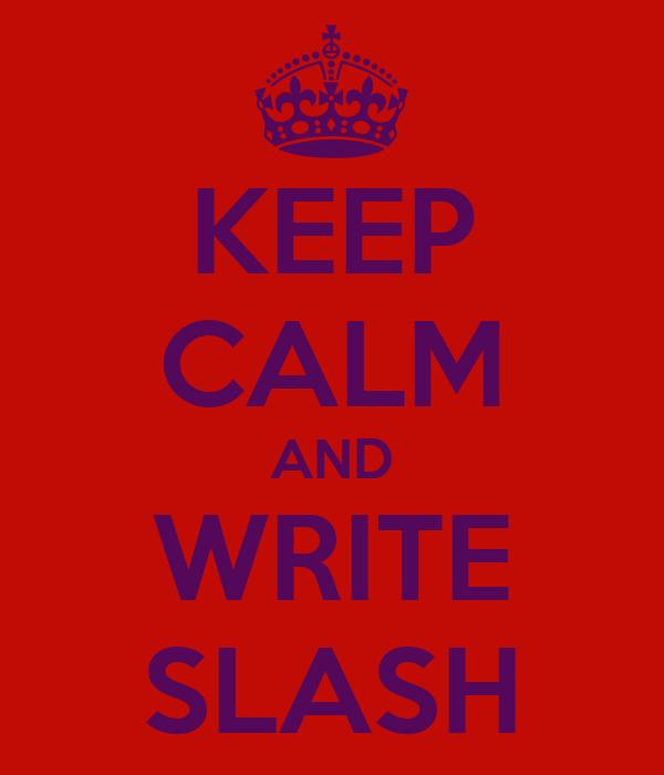 KEEP CALM AND WRITE SLASH