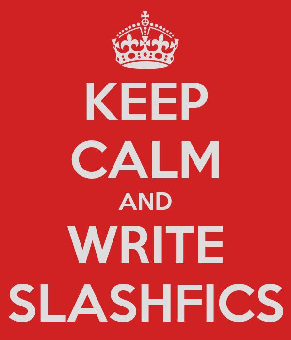 KEEP CALM AND WRITE SLASHFICS