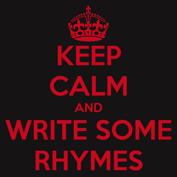 KEEP CALM AND WRITE SOME RHYMES