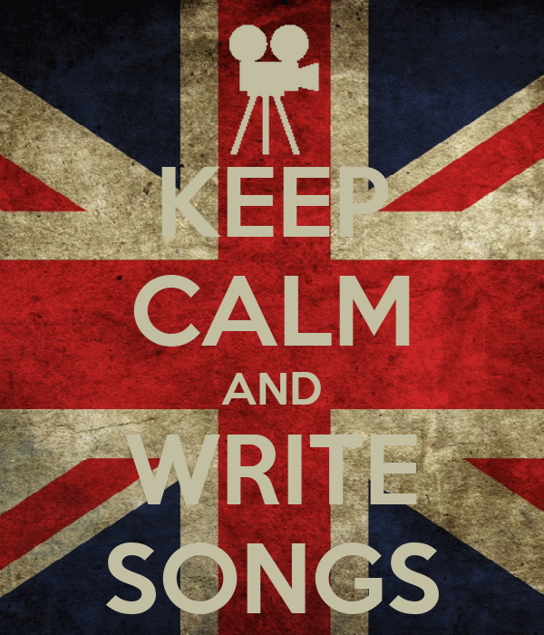 KEEP CALM AND WRITE SONGS