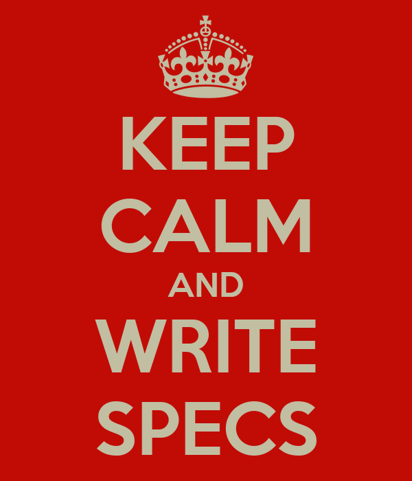 KEEP CALM AND WRITE SPECS