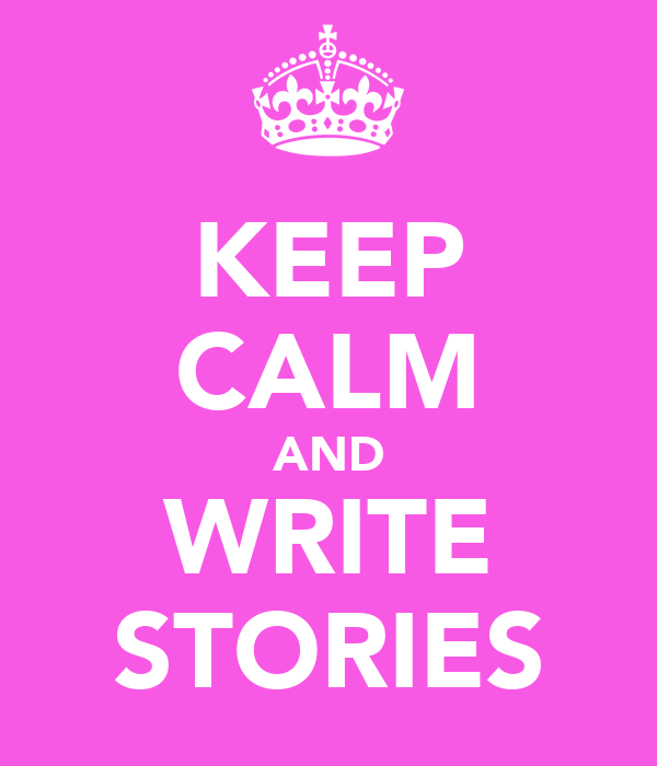 KEEP CALM AND WRITE STORIES