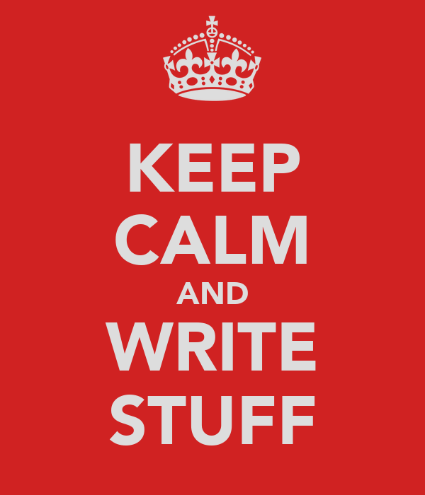 KEEP CALM AND WRITE STUFF