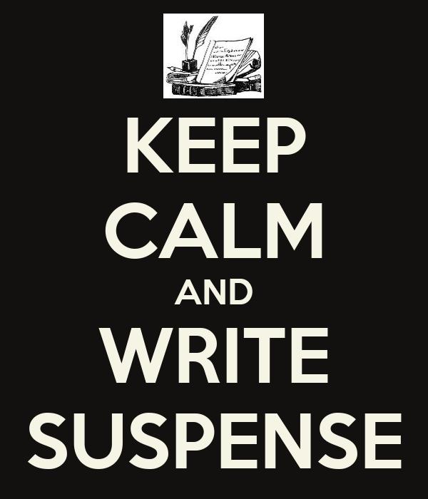 KEEP CALM AND WRITE SUSPENSE