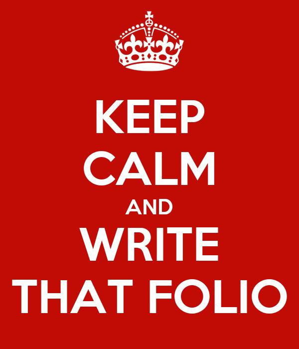 KEEP CALM AND WRITE THAT FOLIO