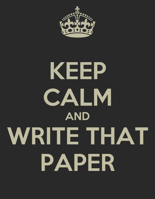 KEEP CALM AND WRITE THAT PAPER