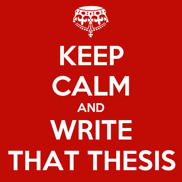 KEEP CALM AND WRITE THAT THESIS