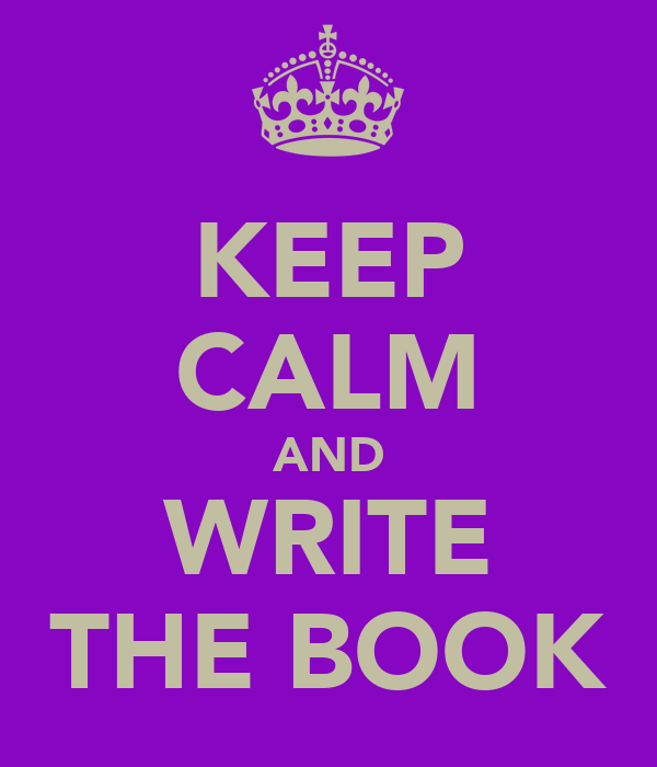 KEEP CALM AND WRITE THE BOOK