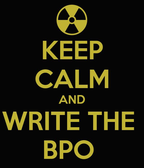 KEEP CALM AND WRITE THE  BPO
