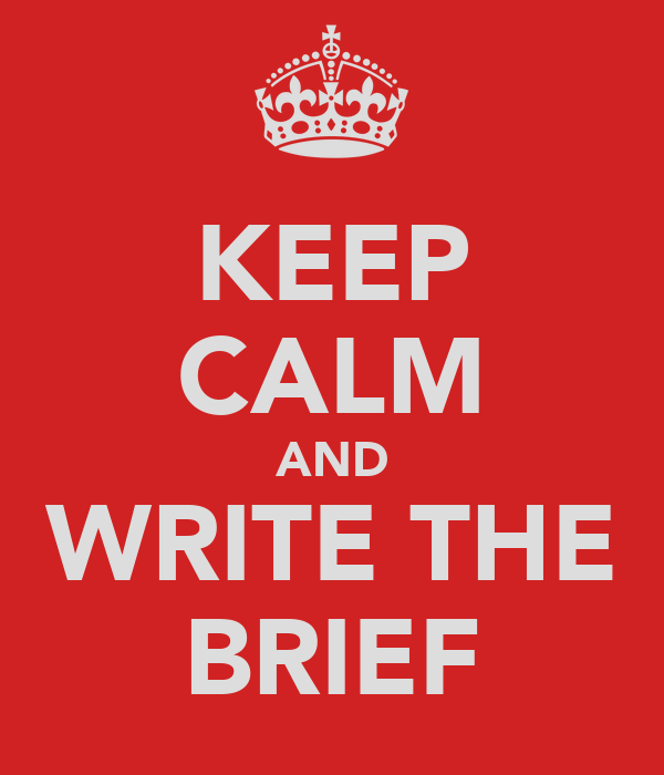 KEEP CALM AND WRITE THE BRIEF