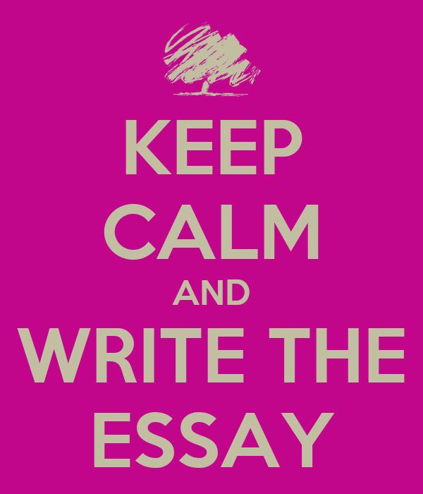 KEEP CALM AND WRITE THE ESSAY