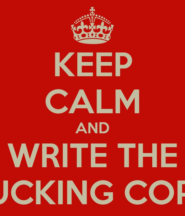 KEEP CALM AND WRITE THE FUCKING COPY