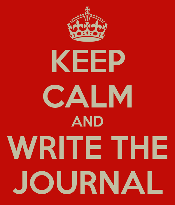 KEEP CALM AND WRITE THE JOURNAL