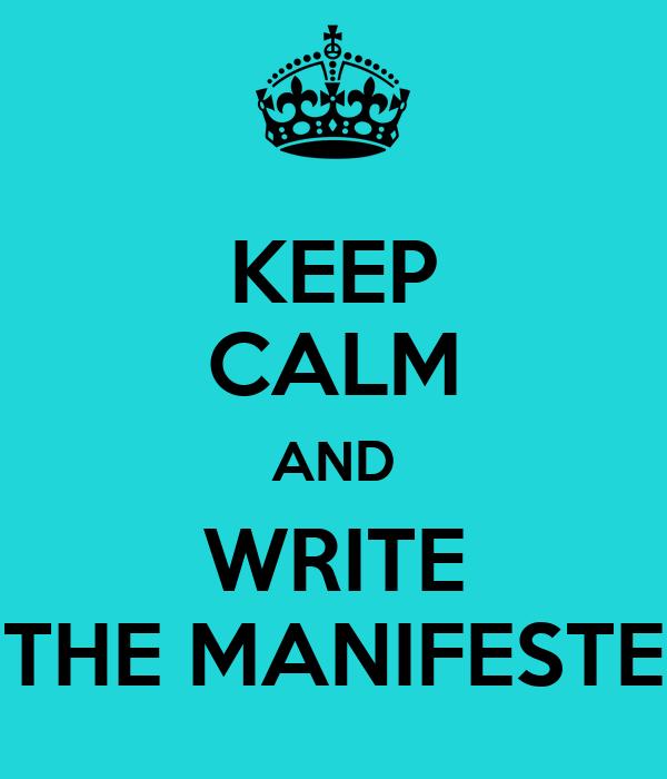 KEEP CALM AND WRITE THE MANIFESTE