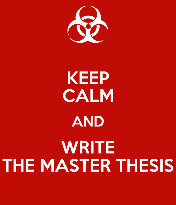 KEEP CALM AND WRITE THE MASTER THESIS