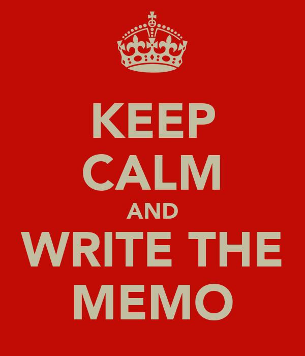 KEEP CALM AND WRITE THE MEMO