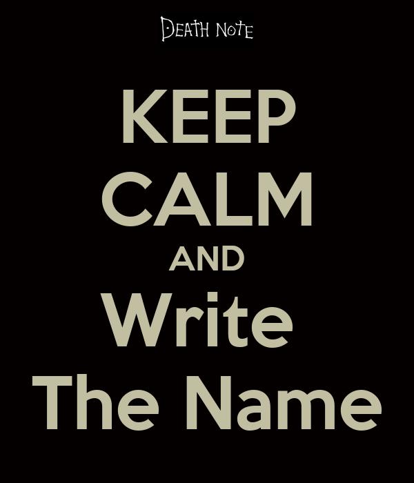 KEEP CALM AND Write  The Name