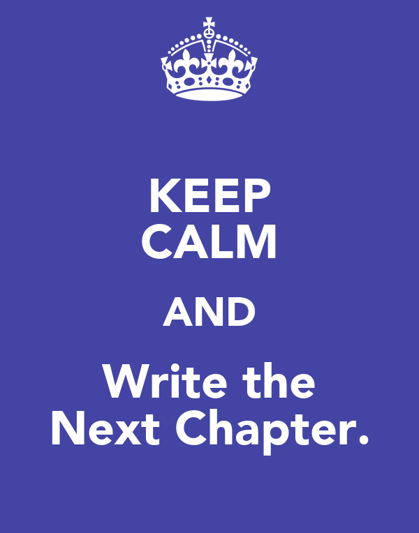 KEEP CALM AND Write the Next Chapter.