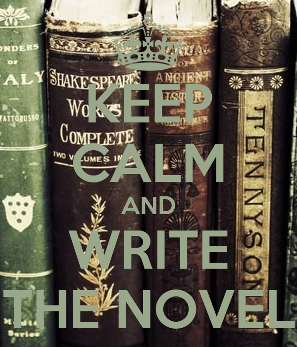 KEEP CALM AND WRITE THE NOVEL