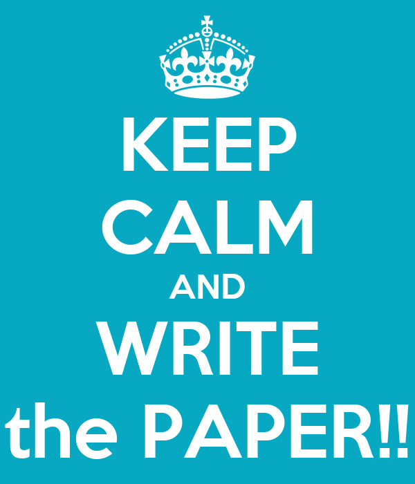 KEEP CALM AND WRITE the PAPER!!