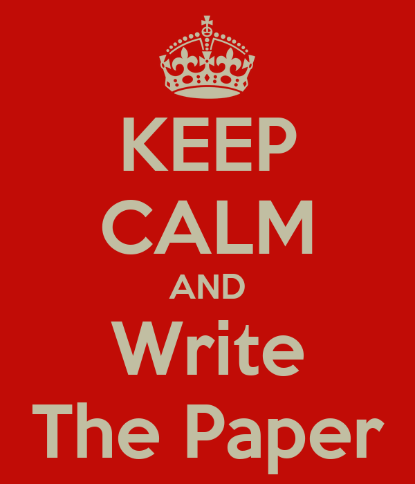 KEEP CALM AND Write The Paper