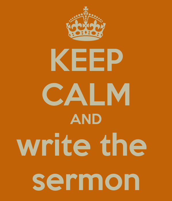KEEP CALM AND write the  sermon