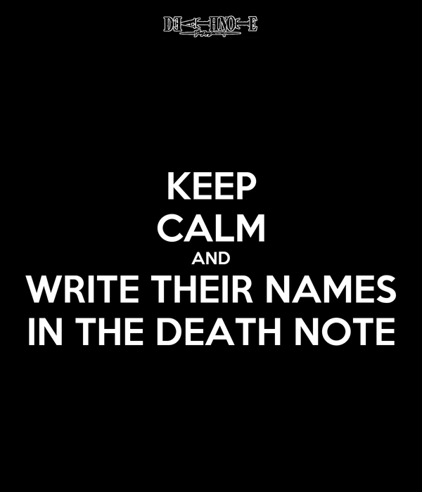 KEEP CALM AND WRITE THEIR NAMES IN THE DEATH NOTE