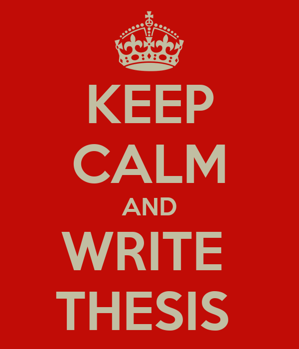KEEP CALM AND WRITE  THESIS