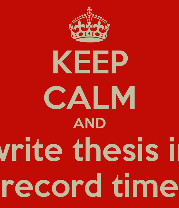 KEEP CALM AND write thesis in record time